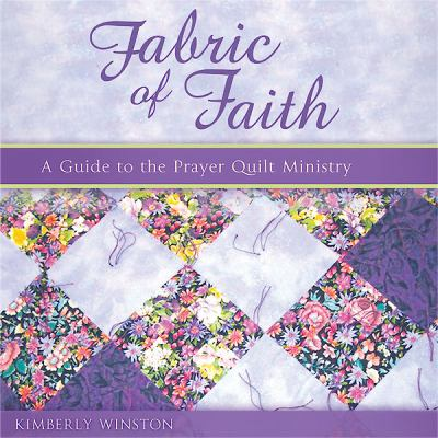Fabric of Faith: A Guide to the Prayer Quilt Ministry 9780819221933