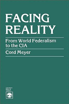 Facing Reality: From World Federalism to the CIA 9780819125590