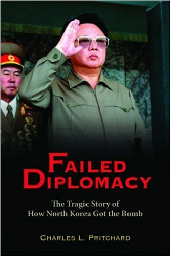 Failed Diplomacy: The Tragic Story of How North Korea Got the Bomb 9780815772002