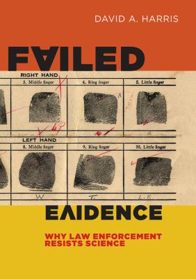 Failed Evidence: Why Law Enforcement Resists Science 9780814790557