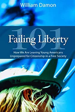 Failing Liberty 101: How We Are Leaving Young Americans Unprepared for Citizenship in a Free Society 9780817913649