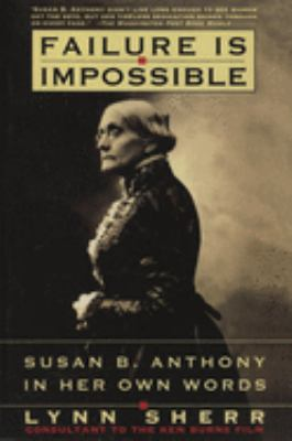 Failure is Impossible: Susan B. Anthony in Her Own Words 9780812927184