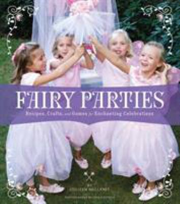 Fairy Parties: Recipes, Crafts, and Games for Enchanting Celebrations 9780811867313