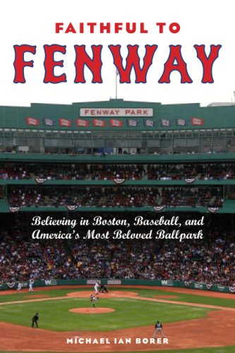 Faithful to Fenway: Believing in Boston, Baseball, and America's Most Beloved Ballpark 9780814799765