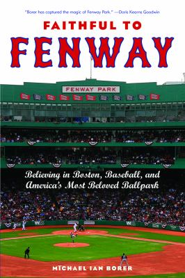 Faithful to Fenway: Believing in Boston, Baseball, and America's Most Beloved Ballpark 9780814799772