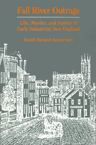 Fall River Outrage: Life, Murder, and Justice in Early Industrial New England 9780812212228