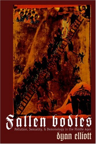 Fallen Bodies: Pollution, Sexuality, and Demonology in the Middle Ages 9780812216653