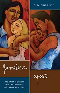 Families Apart: Migrant Mothers and the Conflicts of Labor and Love 9780816669998