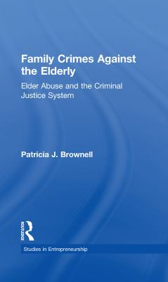Family Crimes Against the Elderly: Elder Abuse and the Criminal Justice System 9780815332091