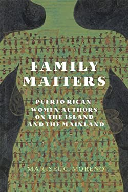 Family Matters: Puerto Rican Women Authors on the Island and the Mainland 9780813933313