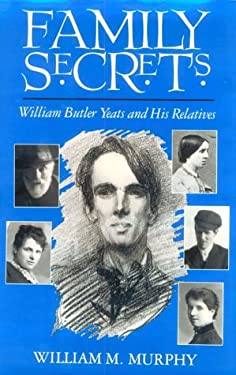 Family Secrets: William Butler Yeats and His Relatives 9780815603016