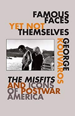 Famous Faces Yet Not Themselves: The Misfits and Icons of Postwar America 9780816647477