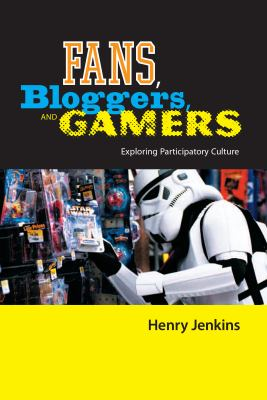 Fans, Gamers, and Bloggers: Exploring Participatory Culture 9780814742853