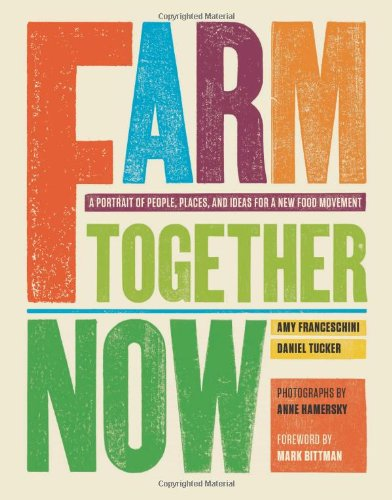 Farm Together Now: A Portrait of People, Places, and Ideas for a New Food Movement 9780811867115