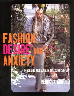 Fashion, Desire and Anxiety: Image and Morality in the 20th Century 9780813529042