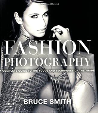 Fashion Photography: A Complete Guide to the Tools and Techniques of the Trade 9780817427214