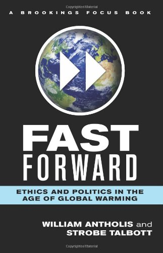 Fast Forward: Ethics and Politics in the Age of Global Warming 9780815704690