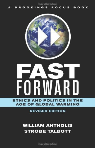 Fast Forward: Ethics and Politics in the Age of Global Warming 9780815722199
