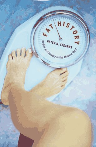 Fat History: Bodies and Beauty in the Modern West 9780814780695