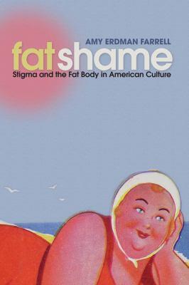 Fat Shame: Stigma and the Fat Body in American Culture 9780814727690