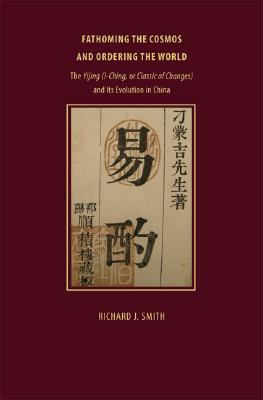 Fathoming the Cosmos and Ordering the World: The Yijing (I Ching, or Classic of Changes) and Its Evolution in China 9780813927053