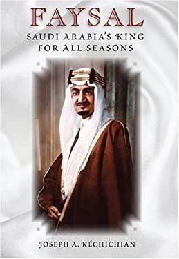 Faysal: Saudi Arabia's King for All Seasons 9780813032429