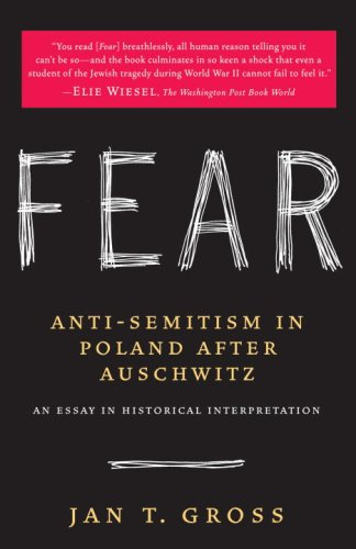 Fear: Anti-Semitism in Poland After Auschwitz: An Essay in Historical Interpretation 9780812967463
