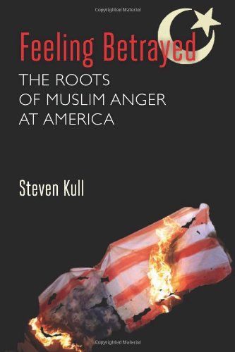 Feeling Betrayed: The Roots of Muslim Anger at America 9780815705598