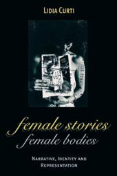 Female Stories, Female Bodies: Narrative, Identity and Representation - Curti, Lidia / Sollors, Werner