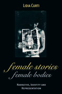 Female Stories, Female Bodies: Narrative, Identity and Representation 9780814715734