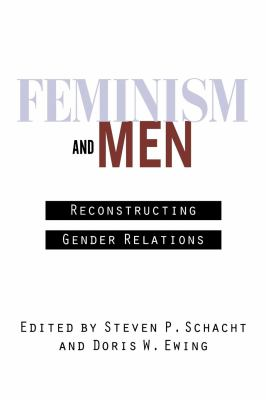 Feminism and Men: Reconstructing Gender Relations 9780814780848