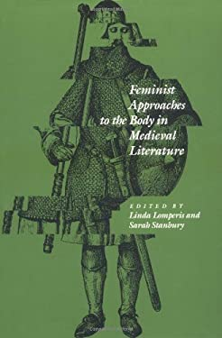 Feminist Approaches to the Body in Medieval Literature 9780812213645