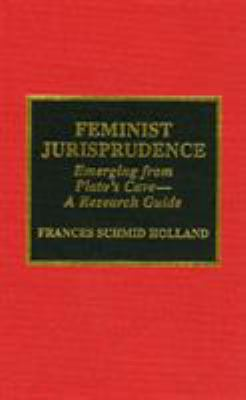 Feminist Jurisprudence: Emerging from Plato's Cave--A Research Guide 9780810831414