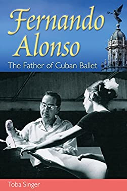Fernando Alonso: The Father of Cuban Ballet 9780813044026