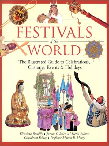 Festivals of the World: The Illustrated Guide to Celebrations, Customs, Events & Holidays 9780816044818