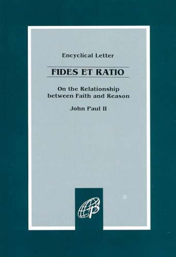 Fides Et Ratio: On the Relationship Between Faith and Reason: Encyclical Letter of John Paul II 9780819826695