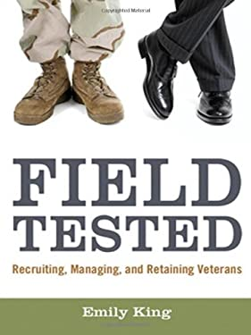 Field Tested: Recruiting, Managing, and Retaining Veterans 9780814417799