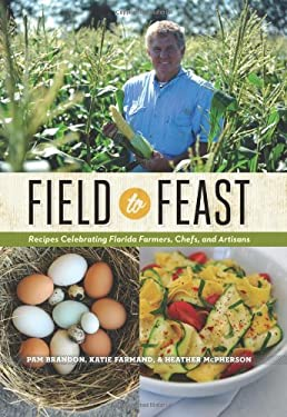Field to Feast: Recipes Celebrating Florida Farmers, Chefs, and Artisans 9780813042282