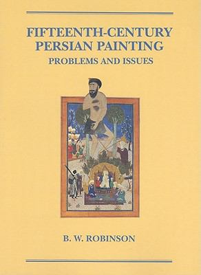 Fifteenth-Century Persian Painting: Problems and Issues 9780814774465