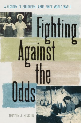 Fighting Against the Odds: A History of Southern Labor Since World War II 9780813027906