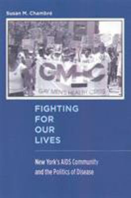 Fighting for Our Lives: New York's AIDS Community and the Politics of Disease 9780813538679