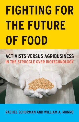 Fighting for the Future of Food: Activists Versus Agribusiness in the Struggle Over Biotechnology 9780816647620