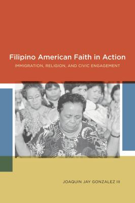 Filipino American Faith in Action: Immigration, Religion, and Civic Engagement 9780814731970