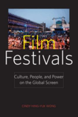 Film Festivals: Culture, People, and Power on the Global Screen 9780813551210