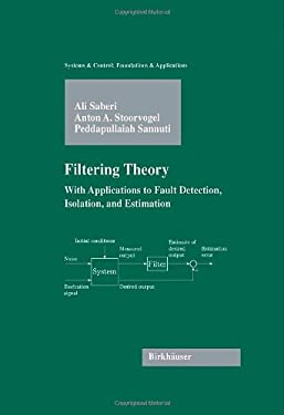 Filtering Theory: With Applications to Fault Detection, Isolation, and Estimation 9780817643010
