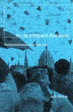 Fin de Millenaire Budapest: Metamorphosis of Urban Life 9780816635849