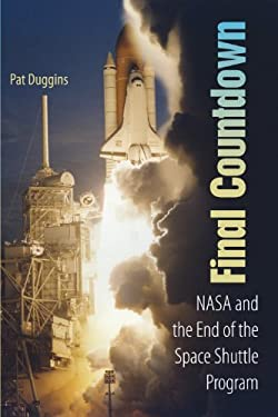 Final Countdown: NASA and the End of the Space Shuttle Program 9780813031460