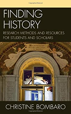 Finding History: Research Methods and Resources for Students and Scholars 9780810883796
