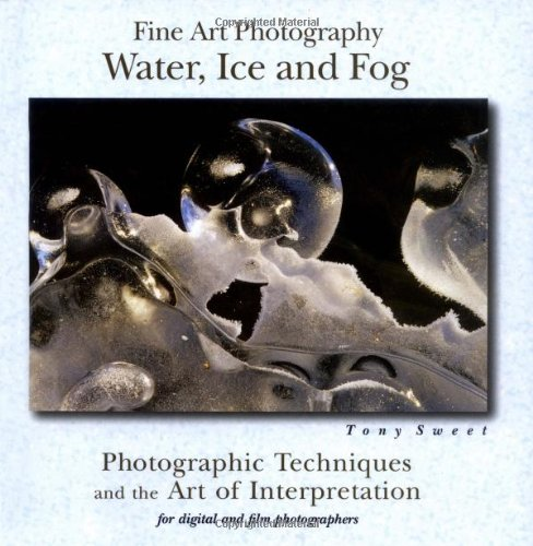 Fine Art Photography: Water, Ice and Fog 9780811733496