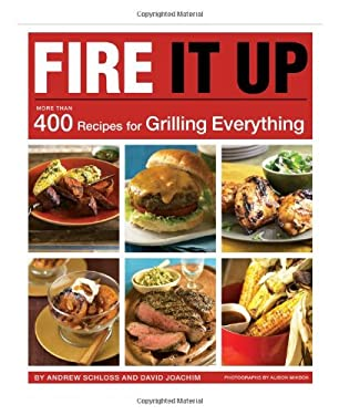 Fire It Up: 400 Recipes for Grilling Everything 9780811865050
